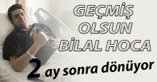 Geçmiş olsun Bilal Hoca!