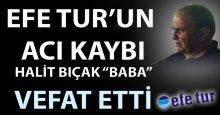 """Efe Tur'un acı kaybı Halit Bıçak """"Baba"""" vefat etti"""