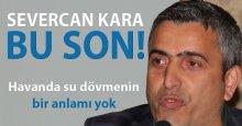 Severcan Kara: Bu son!