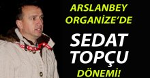 Arslanbey Organize'de Sedat Topçu dönemi