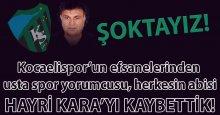 Kocaelispor efsanesi Hayri Kara'yı kaybettik!