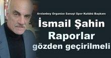 İsmail Şahin: Raporlar tekrar gözden geçirilmeli