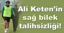 Ali Keten sağ bilek talihsizliği!