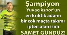 Yuvacıkspor'un kilit ADAMI: Samet Gündüz!