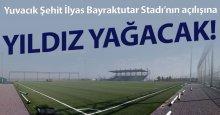 Yuvacık Stadı'nın açılışına yıldız yağacak!