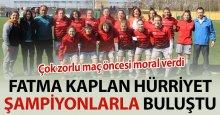 Fatma Kaptan Hürriyet, şampiyonlarla buluştu!