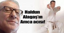 Haldun Alagaş'ın amca acısı