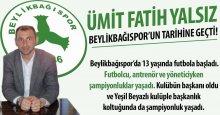 Başkan Yalsız, Beylikbağıspor'un tarihine geçti