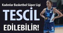 Kadınlar Basketbol Süper Ligi tescil edilebilir!