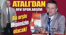 Levent Atalı dev spor arşivi çalışması başlattı