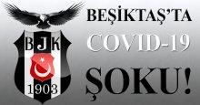 Beşiktaş'ta Covid-19 şoku! Futbolcular da var!