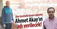 Dev tesisteki basın odasına Ahmet Akay'ın adı verilecek!