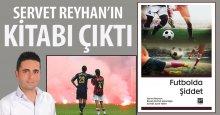 Servet Reyhan'ın kitabı Futbolda Şiddet çıktı