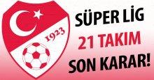 Süper Lig 21 takımla oynanıyor! Kesin karar!