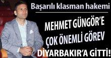 Mehmet Güngör'e çok önemli görev