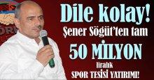 Şener Söğüt'ten tam 50 milyon liralık tesis yatırımı!