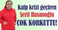 Şerif Hasanoğlu kalp krizi geçirdi!
