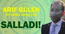 Arif Gülen, TFF Genel Kurulu'nu SALLADI!